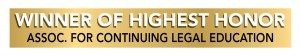 Winner of Highest Honor Assoc. for Continuing Legal Education